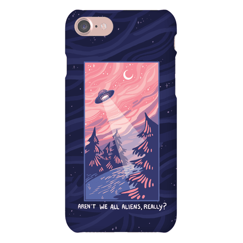 Aren't We All Aliens, Really? Phone Case