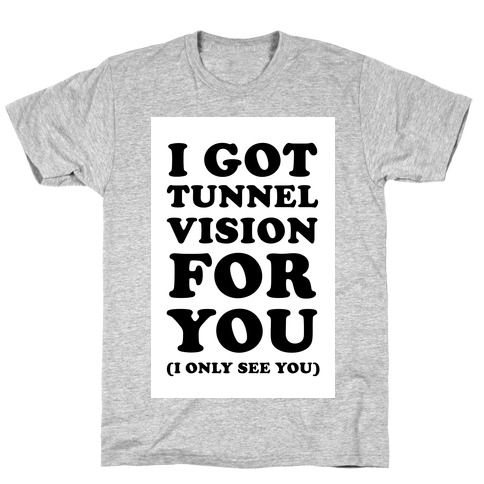 I Got Tunnel Vision for You T-Shirt