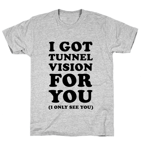 I Got Tunnel Vision for You Mens T-Shirt