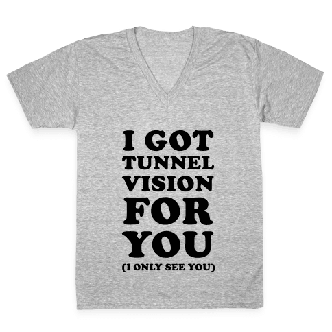 I Got Tunnel Vision for You