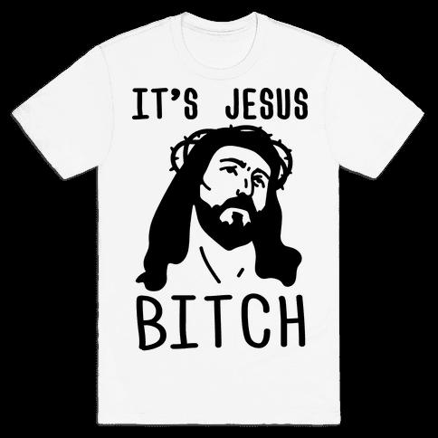 It's Jesus Bitch Mens T-Shirt