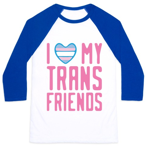 I Love My Trans Friends Baseball Tee