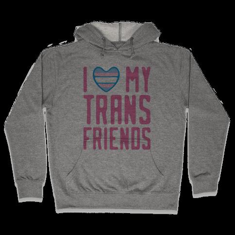 I Love My Trans Friends Hooded Sweatshirt