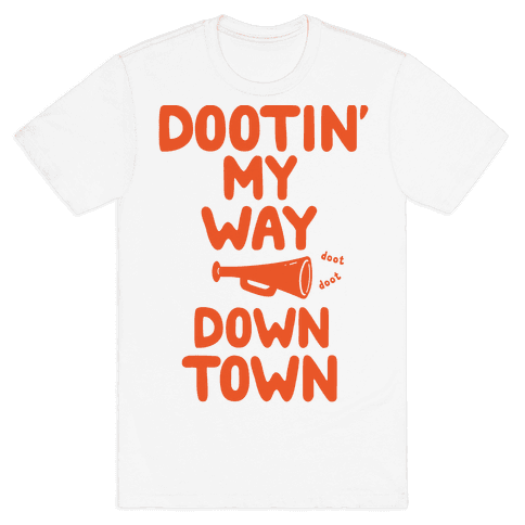 Dootin' My Way Downtown Mens T-Shirt