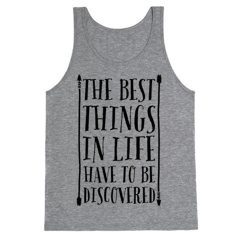 The Best Things in Life Have to Be Discovered Tank Top