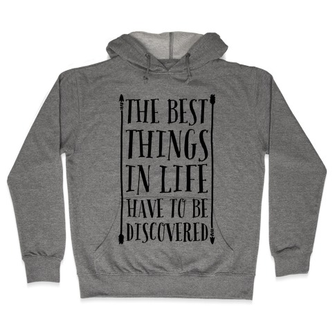The Best Things in Life Have to Be Discovered Hooded Sweatshirt