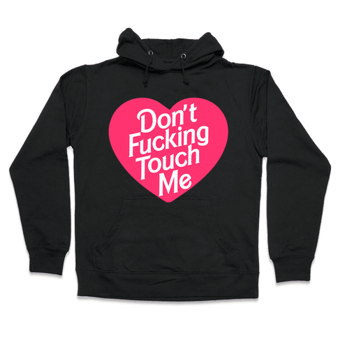 Don't F***ing Touch Me Hooded Sweatshirt