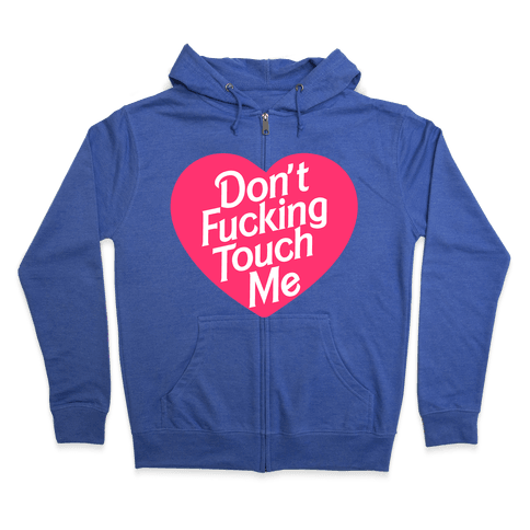 Don't F***ing Touch Me Zip Hoodie