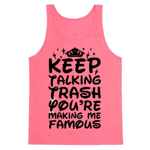 Keep Talking Trash You're Making Me Famous Tank Top