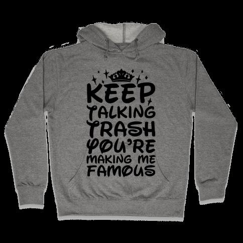 Keep Talking Trash You're Making Me Famous Hooded Sweatshirt