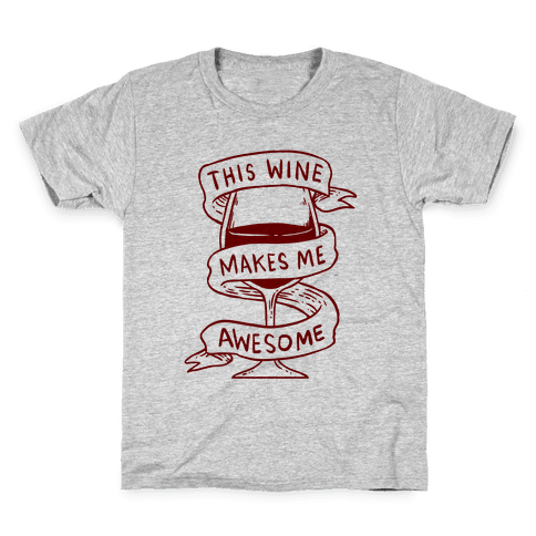 This Wine Makes Me Awesome Kids T-Shirt