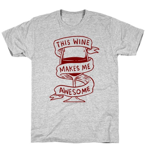 This Wine Makes Me Awesome T-Shirt