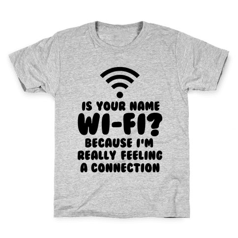 Is Your Name Wi-Fi? Kids T-Shirt