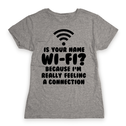 Is Your Name Wi-Fi? Womens T-Shirt