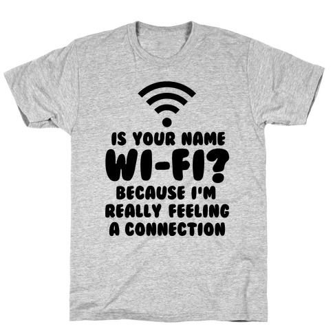 Is Your Name Wi-Fi? T-Shirt