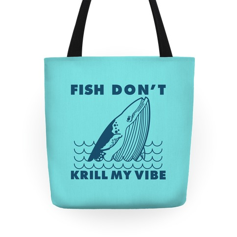 Fish Don't Krill My Vibe Tote