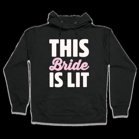 This Bride Is Lit Hooded Sweatshirt