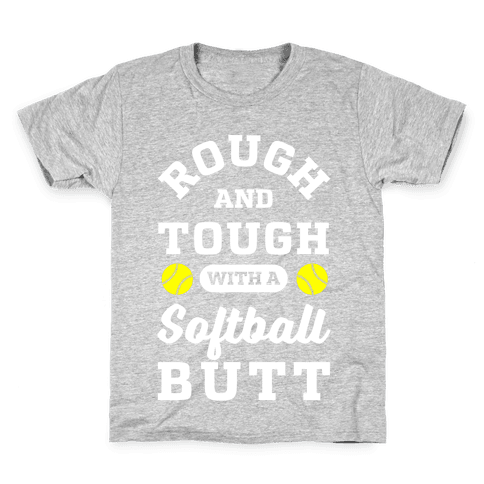 Rough And Tough With Softball Butt Kids T-Shirt
