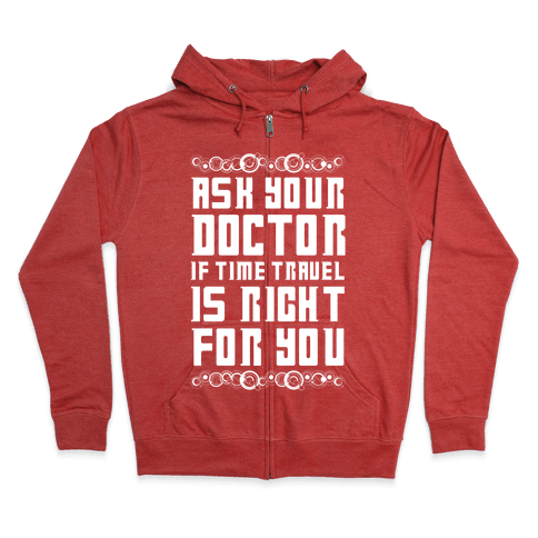 Ask Your Doctor If Time Travel Is Right For You Zip Hoodie