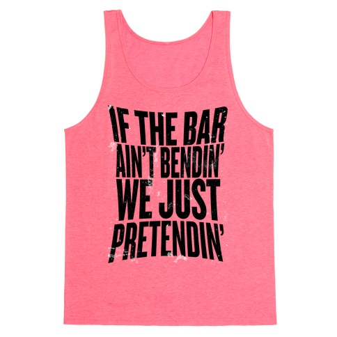 If The Bar Ain't Bending Tank Top