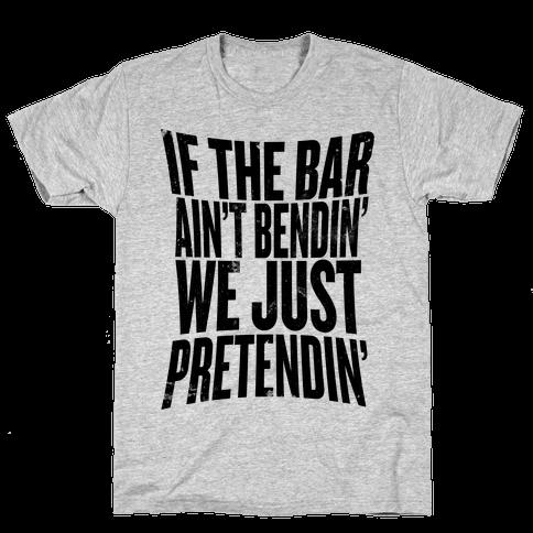 If The Bar Ain't Bending Mens T-Shirt
