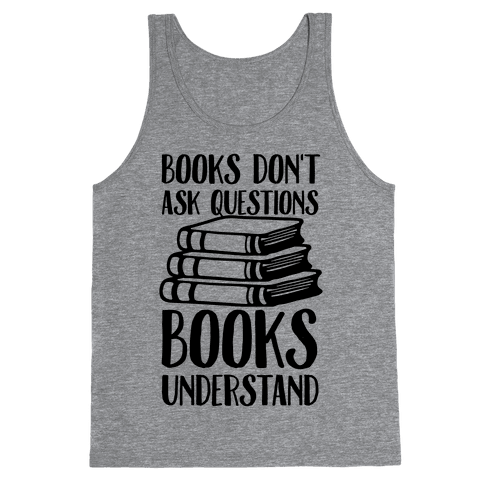 Books Don't Ask Questions Books Understand Tank Top