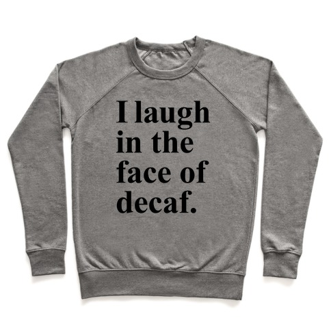 I Laugh In The Face Of Decaf Pullover