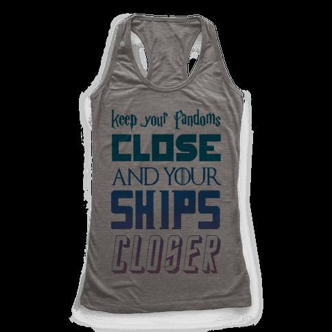 Keep Fandoms Close And Your Ships Closer Racerback Tank Top