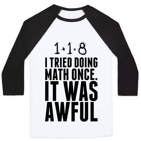 I Tried doing Math Once. It Was awful. Baseball Tee