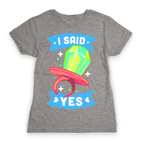I Said Yes (Ring Pop) Womens T-Shirt