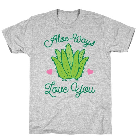 Aloe-Ways Love You T-Shirt