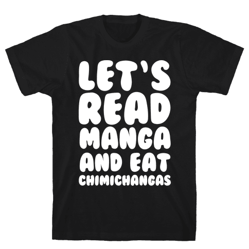Let's Read Manga and Eat Chimichangas Mens T-Shirt