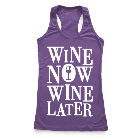 Wine Now Wine Later Racerback Tank Top