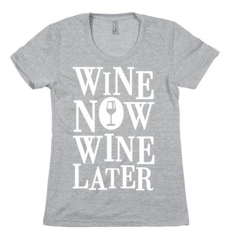 Wine Now Wine Later Womens T-Shirt