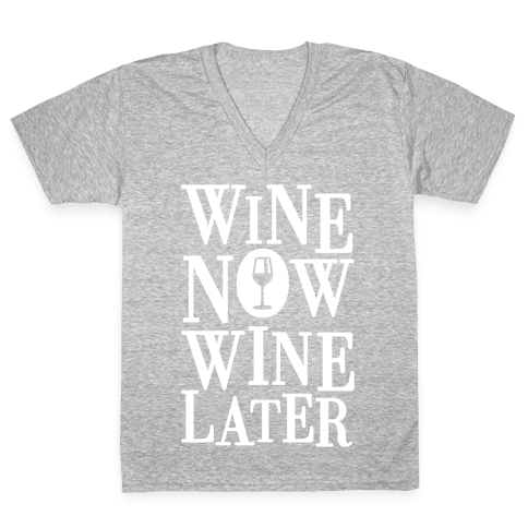 Wine Now Wine Later V-Neck Tee Shirt