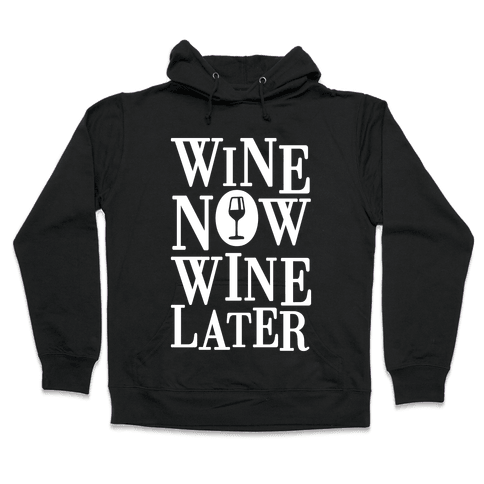 Wine Now Wine Later Hooded Sweatshirt
