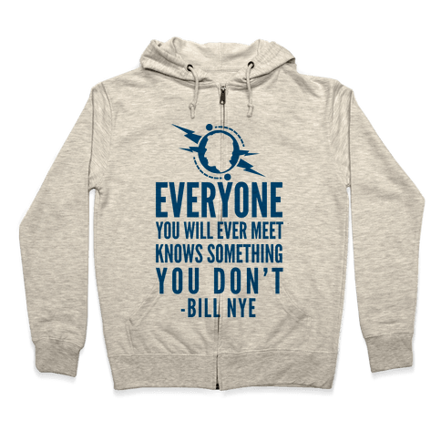 Everyone You Will Ever Meet Knows Something You Don't Zip Hoodie
