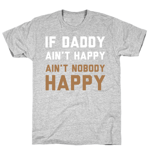 If Daddy Ain't Happy Mens T-Shirt
