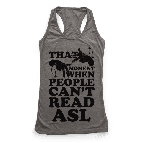 That Awkward Moment When People Can't Read ASL Racerback Tank Top