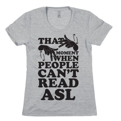That Awkward Moment When People Can't Read ASL Womens T-Shirt