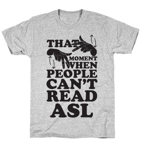 That Awkward Moment When People Can't Read ASL T-Shirt