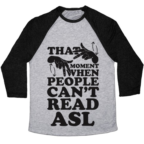 That Awkward Moment When People Can't Read ASL Baseball Tee