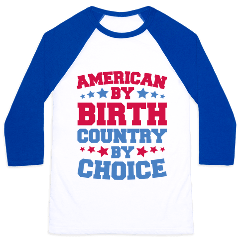 American By Birth Country By Choice Baseball Tee