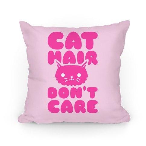Cat Hair Don't Care Pillow
