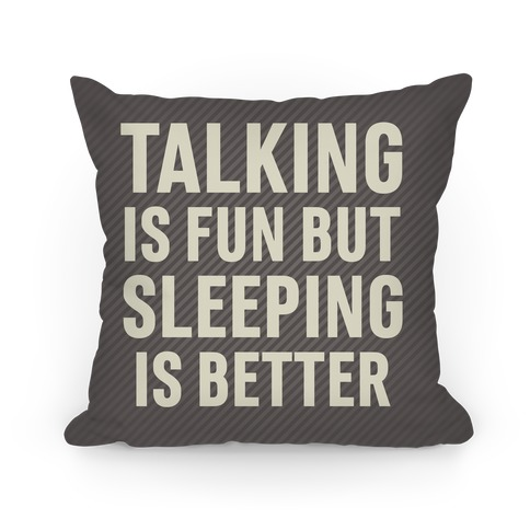 Talking Is Fun But Sleeping Is Better Pillow