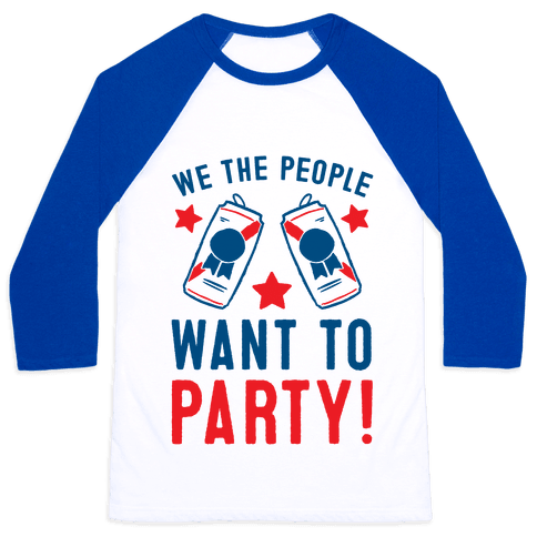 We The People Want To Party Baseball Tee
