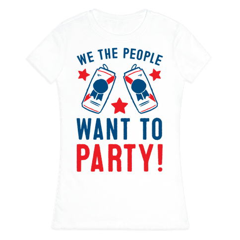 We The People Want To Party Womens T-Shirt