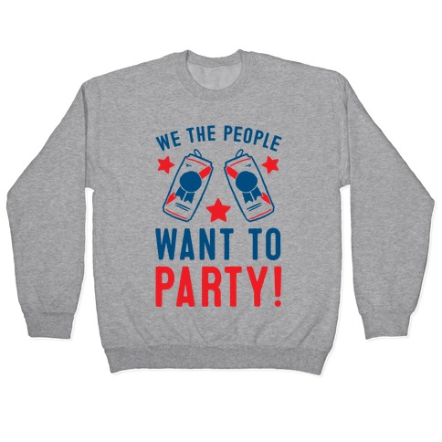 We The People Want To Party Pullover
