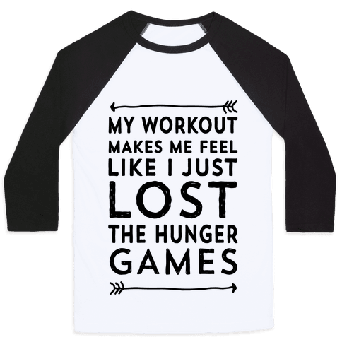 My Workout Makes Me Feel Like I just Lost The Hunger Games Baseball Tee