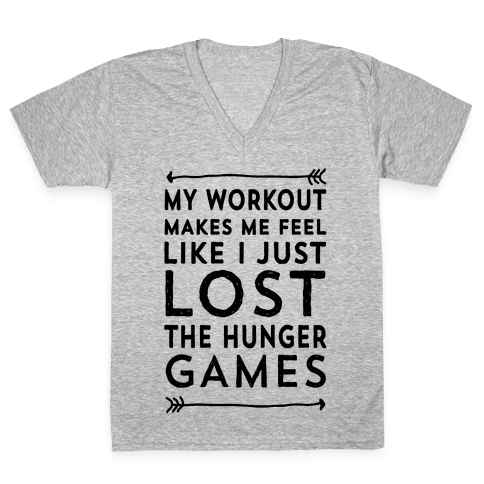 My Workout Makes Me Feel Like I just Lost The Hunger Games V-Neck Tee Shirt